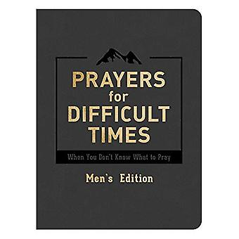 Prayers for Difficult Times� Men's Edition: When You Don't Know What to Pray
