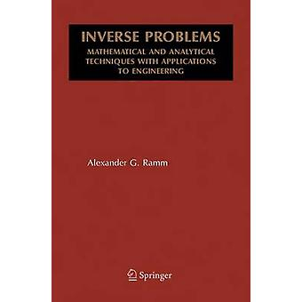 Inverse Problems  Mathematical and Analytical Techniques with Applications to Engineering by Ramm & Alexander G.