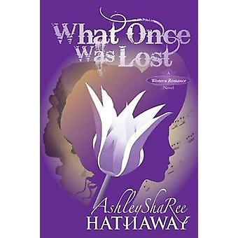 What Once Was Lost by Hathaway & Ashley Sharee