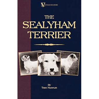 The Sealyham Terrier  His Origin History Show Points and Uses as a Sporting Dog  How to Breed Select Rear and Prepare for Exhibition by Marples & Theo