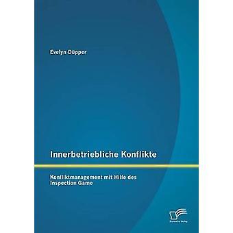 Innerbetriebliche Konflikte Konfliktmanagement mit Hilfe des Inspection jeu par Dpper & Evelyn