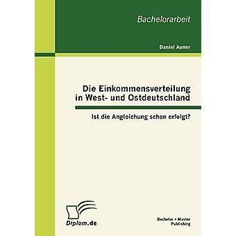 Die Einkommensverteilung in West Und Ostdeutschland Ist die Angleichung Schon Erfolgt durch & Daniel Auner