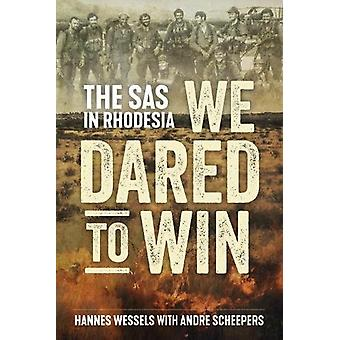 We Dared to Win - The SAS in Rhodesia by  -Hannes Wessels - 9781612005