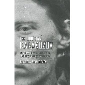 El hombre extraño Karakozov - Rusia Imperial - modernidad - y el nacimiento de