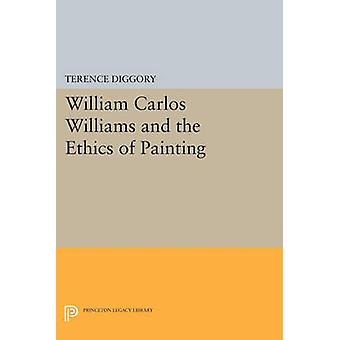 William Carlos Williams and the Ethics of Painting by Terence Diggory
