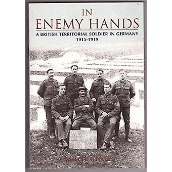 In Enemy Hands - A British Territorial Soldier in Germany 1915-1919 by