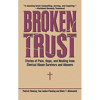 Broken Trust - Stories of Pain - Hope - and Healing from Clerical Abus