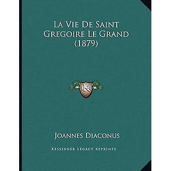 La Vie de Saint Gregoire Le Grand (1879) by Joannes Diaconus - 978116