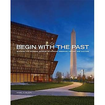 Begin with the Past - Building the National Museum of African American