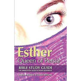 Esther - Queen of Persia - Bible Study Guide by Mathew Bartlett - Derek