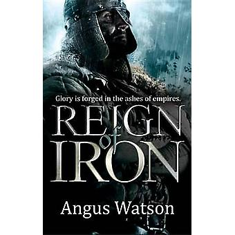 Reign of Iron by Angus Watson - 9780316399814 Book