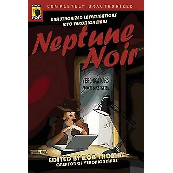 Neptune Noir - Unauthorized Investigations Into Veronica Mars by Rob T