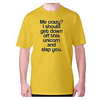 Mens drôle t-shirt slogan tee humour nouveauté hilarante - Me fou je devrais descendre de cette licorne et vous gifler