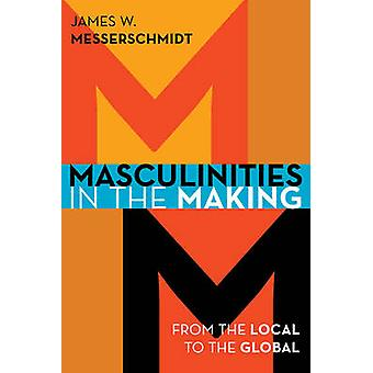 Masculinities in the Making by James W. Messerschmidt