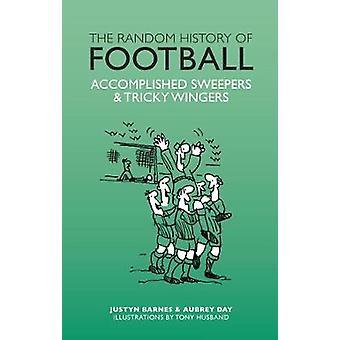 The Random History of Football by Aubrey Ganguly & With Justyn Barnes & Illustrated by Tony Husband