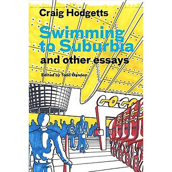 Swimming to Suburbia and Other Essays by Craig Hodgetts