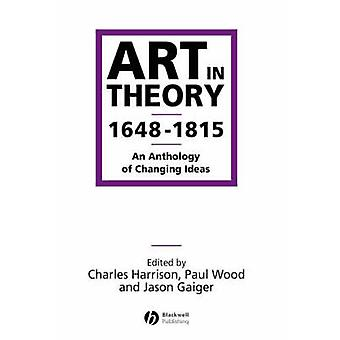 Art in Theory 1648-1815 - An Anthology of Changing Ideas by Charles Ha