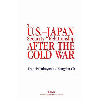 The U.S.Japan Security Relationship After the Cold War by Francis Fukuyama & Kongdan Oh