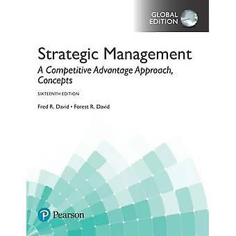 Strategic Management A Competitive Advantage Approach Conc by Fred David