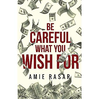 Be Careful What You Wish For by Rasar & Amie