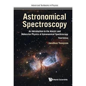 Astronomical Spectroscopy An Introduction To The Atomic And by Jonathan Tennyson