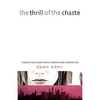 The Thrill of the Chaste  Finding Fulfillment While Keeping Your Clothes On by Dawn Eden