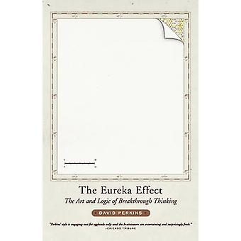 The Eureka Effect The Art and Logic of Breakthrough Thinking by Perkins & David