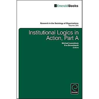 Institutional Logics in Action by Edited by Michael Lounsbury & Edited by Eva Boxenbaum