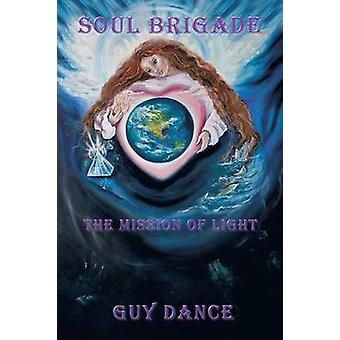 Soul Brigade The Mission of Light by Guy Dance