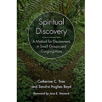 Spiritual Discovery  A Method for Discernment in Small Groups and Congregations by Rev Catherine C Tran & Rev Sandra Hughes Boyd & Foreword by Jane E Vennard