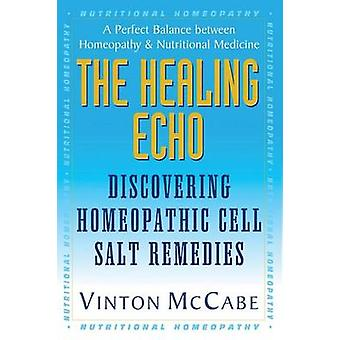 The Healing Echo Discovering Homeopathic Cell Salt Remedies by McCabe & Vinton