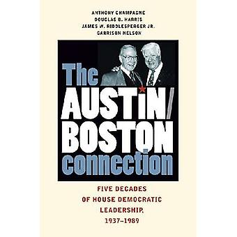 The AustinBoston Connection Five Decades of House Democratic Leadership 19371989 by Champagne & Anthony