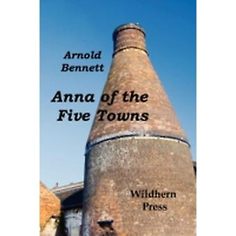 Anna of the Five Towns by Bennett & Arnold