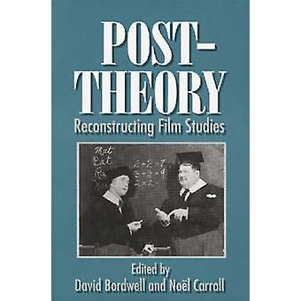 Post-theory - Reconstructing Film Studies by David Bordwell - Noel Car
