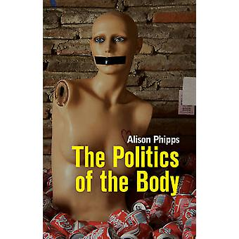 Politics of the Body Gender in a Neoliberal and Neoconservative Age by Phipps & Alison