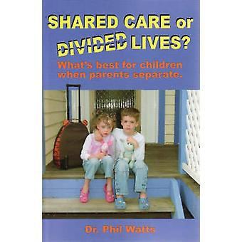 Shared Care or Divide Lives What is best for children when parents separate by Watts & Phil