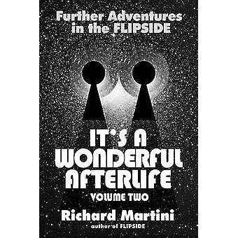 Its a Wonderful Afterlife Further Adventures in the Flipside Volume Two by Martini & Richard