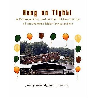 Hang on Tight A Retrospective Look at the 2nd Generation of Amusement Rides 1950s1980s by Kennedy & Jeremy