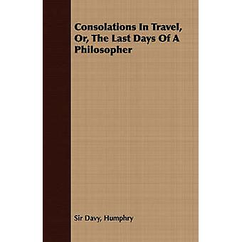 Consolations In Travel Or The Last Days Of A Philosopher by Davy & Humphry & Sir