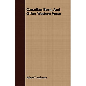 Canadian Born And Other Western Verse by Anderson & Robert T