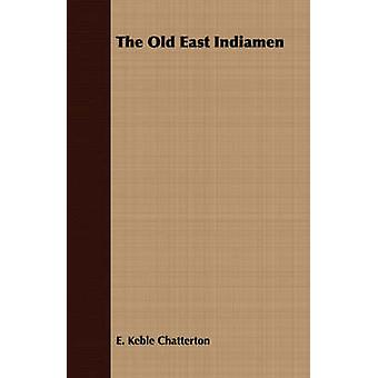 The Old East Indiamen by Chatterton & E. Keble