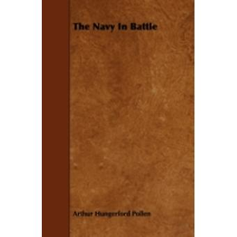 The Navy in Battle by Pollen & Arthur Hungerford
