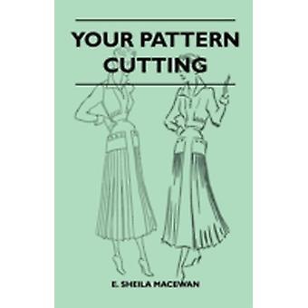 Your Pattern Cutting by MacEwan & E. Sheila