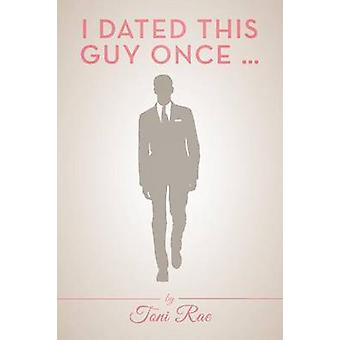 I Dated This Guy Once ... by Rae & Toni