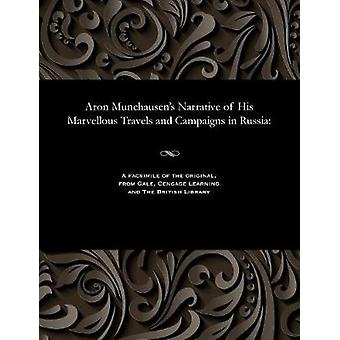 Aron Munchausens Narrative of His Marvellous Travels and Campaigns in Russia by Baron Munchausen