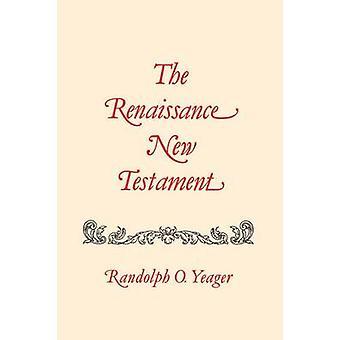 The Renaissance New Testament John 51671 Mark 22398 Luke 619 by Yeager & Randolph O.