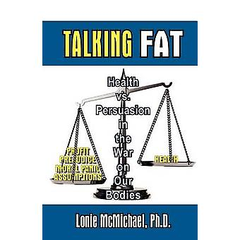 Talking Fat Health vs. Persuasion in the War on Our Bodies by McMichael & Lonie