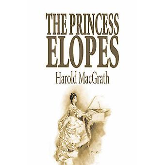 The Princess Elopes von Harold MacGrath Fiction Classics Action Adventure von MacGrath & Harold