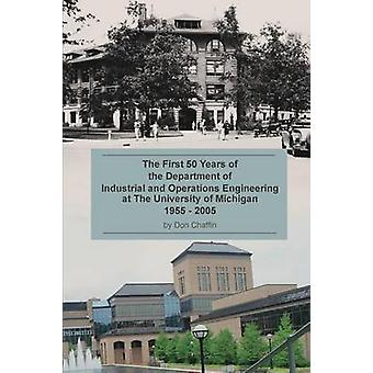 The First 50 Years of the Department of Industrial and Operations Engineering at the University of Michigan 19552005 by Chaffin & Don