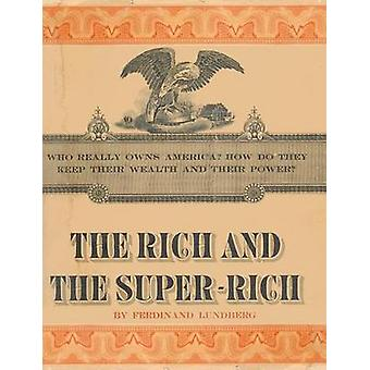 The Rich and the SuperRich A Study in the Power of Money Today by Lundberg & Ferdinand